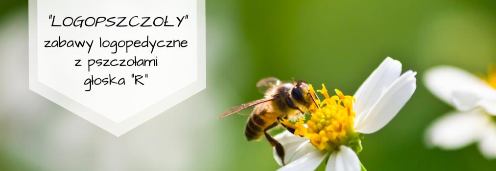 Logopszczoły, czyli zabawy logopedyczne z pszczołami i głoską R (i nie tylko), ćwiczenia analizy i syntezy wzrokowo-słuchowej